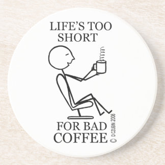 Life's Too Short for Bad Coffee Beverage Coaster