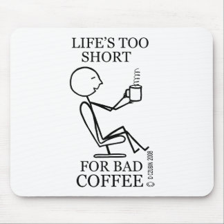 Life's Too Short For Bad Coffee! Mouse Pad