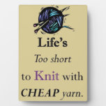 Life's Too Short For Cheap Yarn Plaque