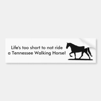 Life's too short...Tennessee Walker bumper sticker