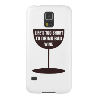 Life's Too Short To Drink Bad Wine - Quote Galaxy S5 Case