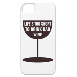 Life's Too Short To Drink Bad Wine - Quote iPhone 5 Cases