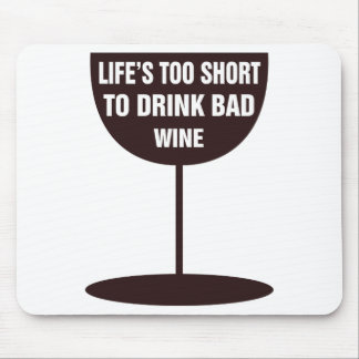 Life's Too Short To Drink Bad Wine - Quote Mouse Pad