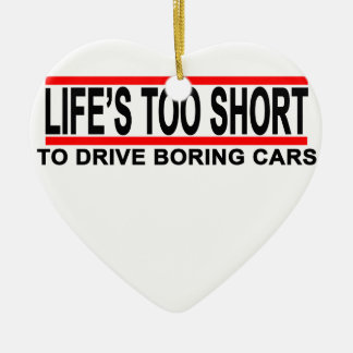 Life's too short to drive boring cars t shirts.png ceramic ornament