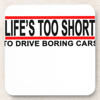 Life's too short to drive boring cars t shirts.png coaster