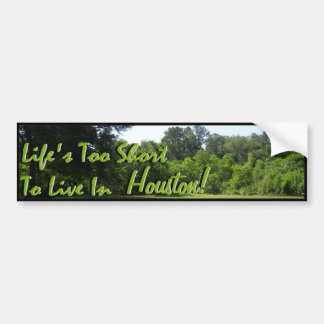 Life's Too Short To Live In.... Bumper Sticker