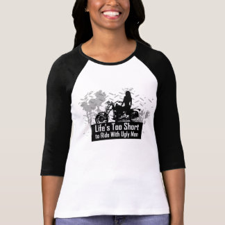 Life's Too Short To Ride With Ugly Men Tees