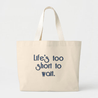 Life's Too Short to Wait. Canvas Bag