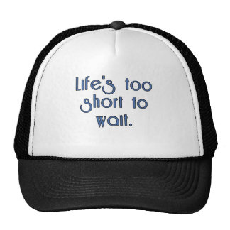 Life's Too Short to Wait. Trucker Hat