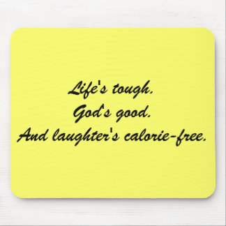 Life's tough.  God's good.  And laughter's calo... Mouse Pad