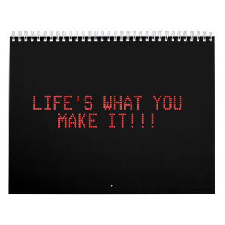 LIFE'S WHAT YOU MAKE IT!!! WALL CALENDAR