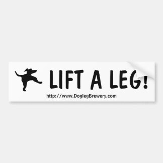 Lift A Leg! Car Bumper Sticker