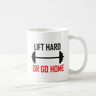 Lift hard or go home - funny quote coffee mug