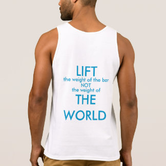 Lift the Weight of the Bar Not the World Tanktops