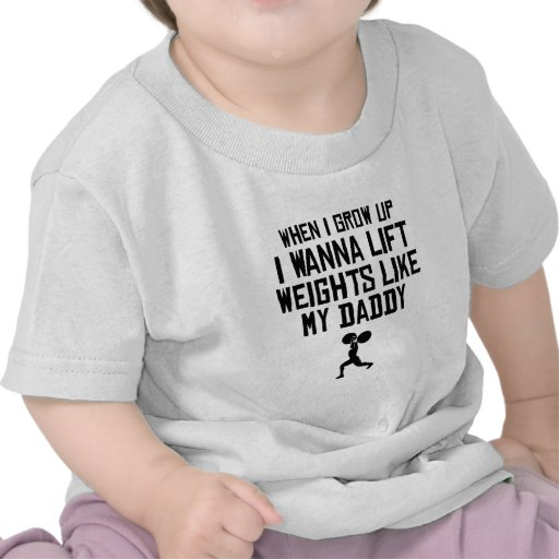 Lift Weights Like My Daddy Tee Shirt