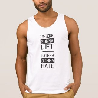 Lifters Gonna Lift, Haters Gonna Hate Tank Top
