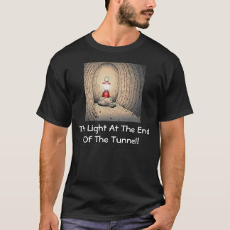 Light at the end of the Tunnel! T-Shirt