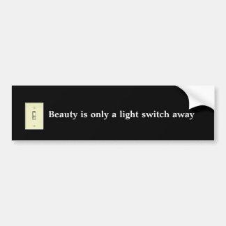 light switch, Beauty is only a light switch away Bumper Sticker