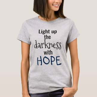 Light up the darkness with HOPE Quote T-Shirt