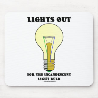 Lights Out For The Incandescent Light Bulb (Humor) Mouse Pad
