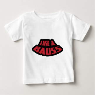Like a Bauss Baby T-Shirt