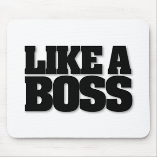 LIKE A BOSS, a design for the boss! Mouse Pad