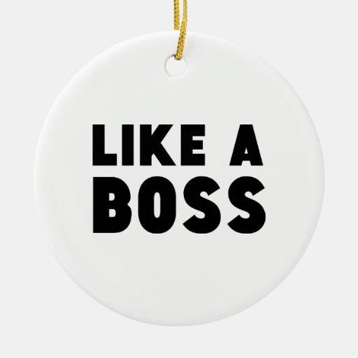 Like A Boss Christmas Ornament