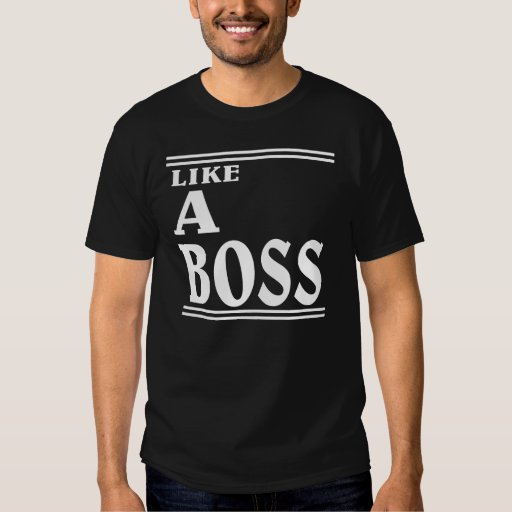 Like a BOSS. T-shirt