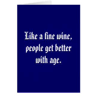 Like a fine wine, people get better with age. greeting card