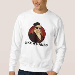 Like a Gauss Sweatshirt