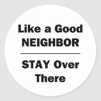 Like a Good Neighbor Stay Over There Classic Round Sticker