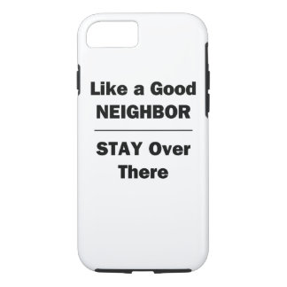 Like a Good Neighbor Stay Over There iPhone 7 Case