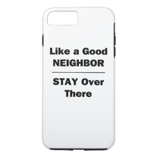 Like a Good Neighbor Stay Over There iPhone 7 Plus Case