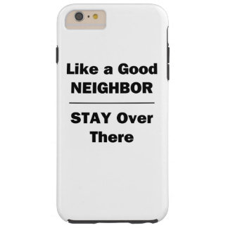 Like a Good Neighbor Stay Over There Tough iPhone 6 Plus Case