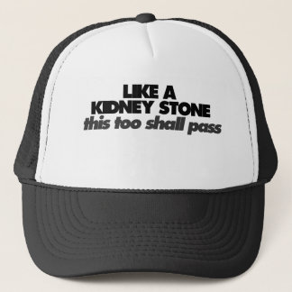 Like a Kidney Stone Trucker Hat