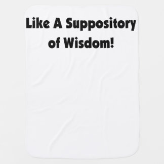Like A Suppository of Wisdom! Baby Blanket