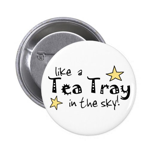 Like a Tea Tray in the Sky! Buttons