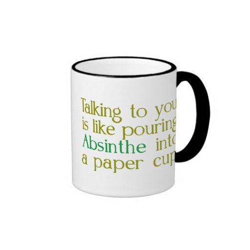 Like Absinthe Into A Paper CUp Ringer Coffee Mug