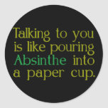 Like Absinthe Into A Paper CUp Classic Round Sticker