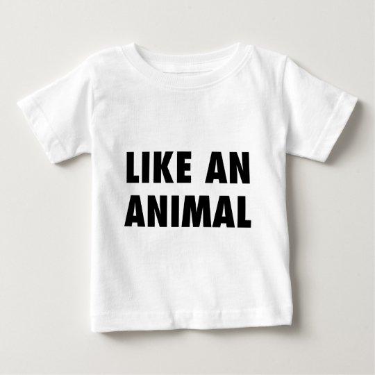 Like an Animal Baby T-Shirt