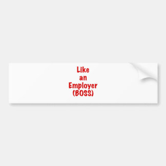 Like an Employer Boss Bumper Sticker