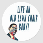 LIKE AN OLD LAWN CHAIR, BABY! STICKERS