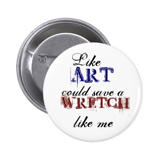 Like art could save a wretch like me Button