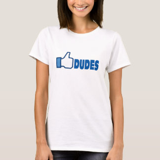 Like dudes T-Shirt