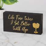Like Fine Wine I get Better With Age Gold Wooden Box Sign