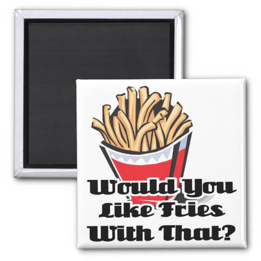 like fries with that refrigerator magnets