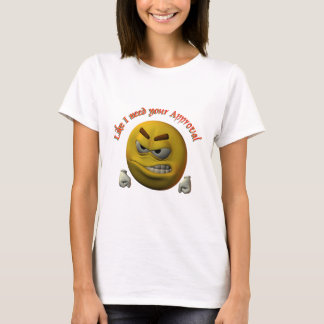Like I Need Your Approval T-Shirt