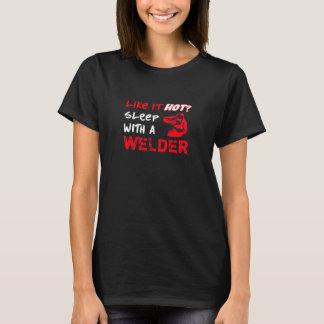 Like It Hot? Sleep With a Welder T-Shirt