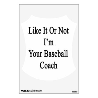 Like It Or Not I m Your Baseball Coach Wall Skin