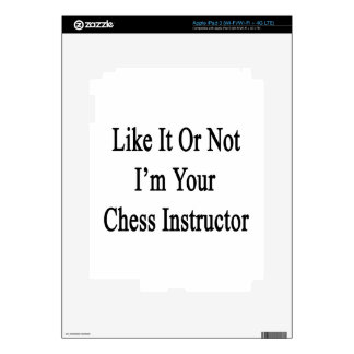 Like It Or Not I'm Your Chess Instructor Decal For iPad 3